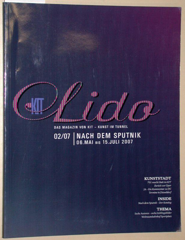 Lido 02/07. Das Magazin von KIT Kunst im Tunnel. Nach dem Sputnik: 6.5. bis 15.7.2007.